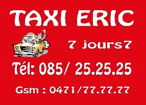Taxi Eric Tél: 085 25 25 25 : Huy, Wanze,Amay, Marchin , Villers. 24h/ 24 et 7j/7.  Gsm: 0471 777 777 HUY
